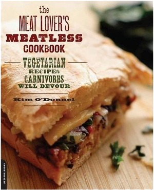 BUY IT! - The Meat Lover's Meatless Cookbook: Vegetarian Recipes Carnivores Will Devour
